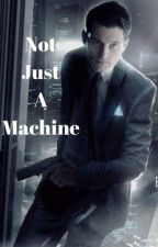 Not Just a Machine (D:BH Connor X Human! F!Reader) by bandsXforXlife15