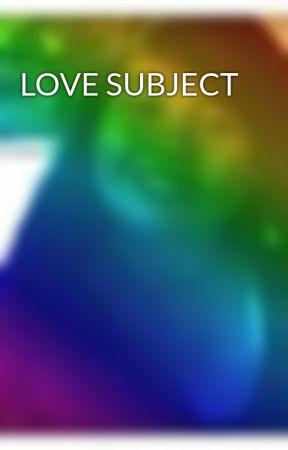 LOVE SUBJECT by semsemiii