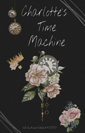 Charlotte's Time Machine by shadowheart1000