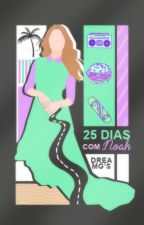 25 dias com Noah [EM BREVE] by dreamGs