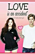 Love is an Accident [Exo FanFiction] ~STILL ON EDITING. by mochadustangel