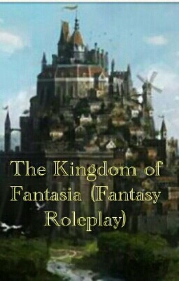 The Kingdom of Fantasia (Fantasy Roleplay/Inactive rp)