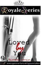 Royale Series 9: Loved By You (COMPLETED) by iamyourlovelywriter