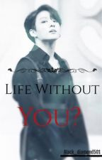 Life Without You? {JK ff} by Black_diamond501