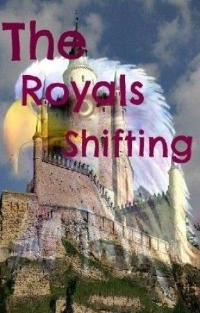 The Royals Shifting *NEEDS MAJOR EDITTING WAIT TO READ!* by LuvYouRandomly