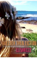 Sweeter Than Fiction by Elisha122