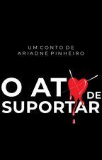 O Ato de Suportar by AhriPinheiro