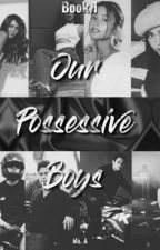 Our Possessive Boys Book 1  by maasimnamapula