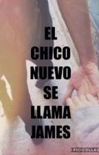 EL CHICO NUEVO SE LLAMA JAMES { TERMINADA } by ___MR14