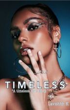 Timeless by LavishhhK