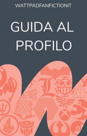「 Guida al Profilo @FanfictionIT 」 by FanfictionIT