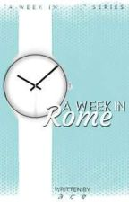A Week In Rome | COMPLETED by xkalopsia
