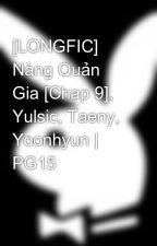 [LONGFIC] Nàng Quản Gia [Chap 9], Yulsic, Taeny, Yoonhyun | PG15 by Hermex