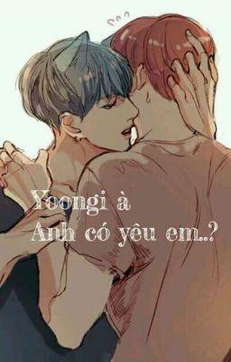 Đọc truyện [SOPE] Yoongi à, anh có yêu em...?