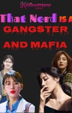 That Nerd is a Gangster and Mafia by Kristengggxoxo