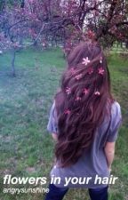 Flowers In Your Hair ⌇ l.h [on hold/] by angrysunshine