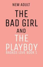 The Bad Girl and The Playboy (ON-HOLD) by idisGUYs