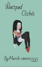 Wattpad Clichés by Marsh-smores533