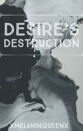 Desire's Destruction (BWWM) by CiaraBabe19