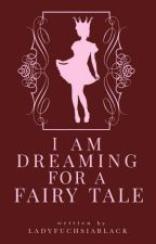I'm Dreaming for a Fairy Tale (Published under AFO) by LadyFuchsiaBlack
