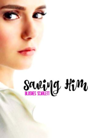 Saving Him by BlushesScarlett
