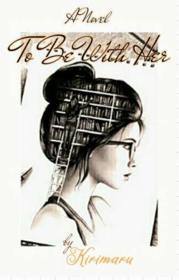 To Be With Her (CU#1-Completed) #TBWH