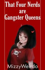 That Four Nerds Are Gangster Queens by MizzyWeirdo