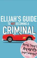 Elijah's Guide to Not Becoming a Criminal by iamnotanastronaut