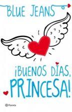 ¡Buenos días princesa! - Blue Jeans by lachicapinki