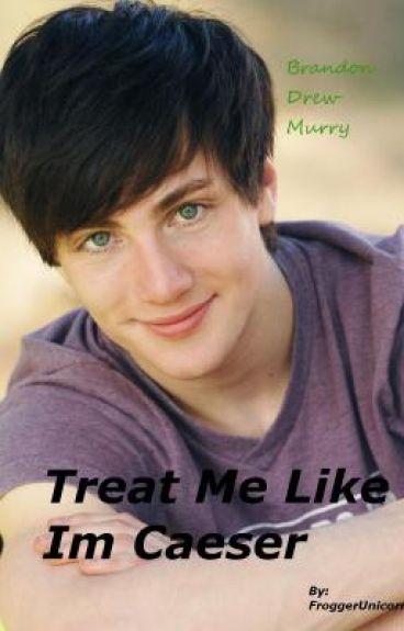 Treat Me Like Im Caeser