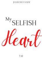 My Selfish Heart by lowkeyfairy
