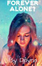 Forever Alone? by TragicallyBeautifulx