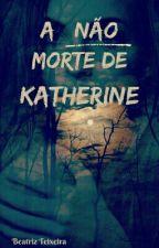 A não morte de Katherine by MarteFraser