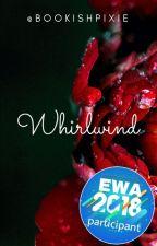 Whirlwind  |Wattys 2018| by BookishPixie
