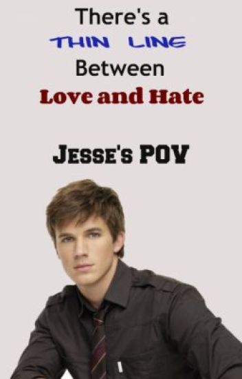 There's a Thin Line Between Love and Hate (Jesse's POV)