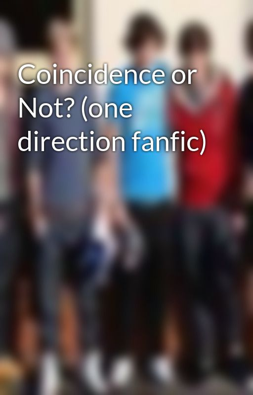 Coincidence or Not? (one direction fanfic) by Onedirection101