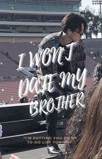 I WON'T DATE MY BROTHER!!!(au)*slow updates* by DeviL-In-Utopia