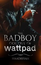 The Badboy Got Out Of Wattpad by Haadiiiyah