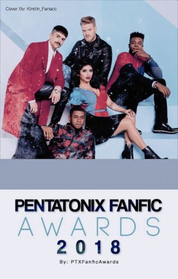 The Pentatonix Fanfiction Awards 2018- OPEN!