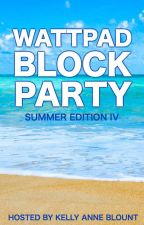 Wattpad Block Party - Summer Edition IV by KellyAnneBlount