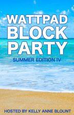 Wattpad Block Party - Summer Edition IV by KellyAnneBlount