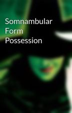 Somnambular Form Possession by Angie_Diana