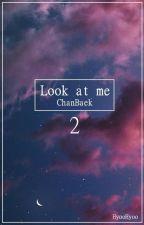 Look at me 2 |ChanBaek| by HyooHyoo