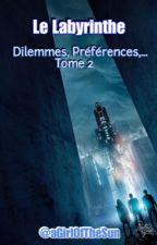 Le Labyrinthe // Dilemmes, préférences, imagines ... [Tome 2] {Terminé} by victoriaagso