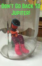 Don't go back to Jupiter! by sage105