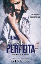 Escolha Perfeita by GisaRochaCosta
