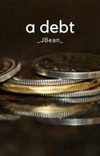 A Debt by _JBean_