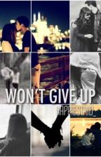 Won't Give Up (COMPLETED) by queenxhope