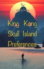 King Kong Skull Island Preferences by pppgzfanzy