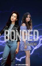 Bonded (Camren) by camilasdreamss